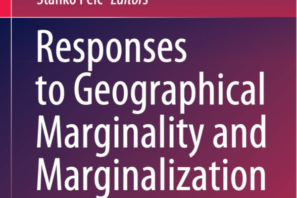 Etienne Nel (ur.), Stanko Pelc (ur): Responses to Geographical Marginality and Marginalization : From Social Innovation to Regional Development