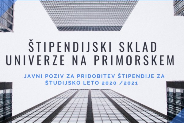 PUBLIC CALL TO OBTAIN SCHOLARSHIPS FROM THE SCHOLARSHIP FUND OF UNIVERSITY OF PRIMORSKA FOR THE ACADEMIC YEAR 2020/2021 HAS BEEN PUBLISHED